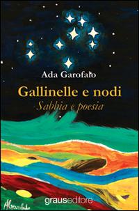 Gallinelle e nodi. Sabbia e poesia.: Garofalo, Ada