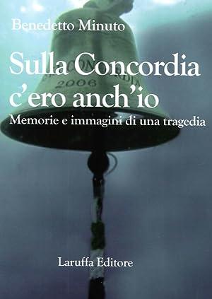 Sulla Concordia c'ero anch'io. Memorie e Immagini di una Tragedia.: Minuto, Benedetto
