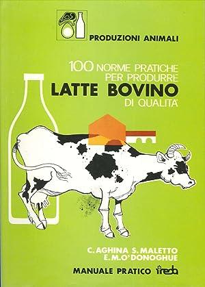 100 Norme Pratiche per Produrre Latte Bovino di Qualità: Aghina, Cesare Maletto, Silvano Donoghue, ...
