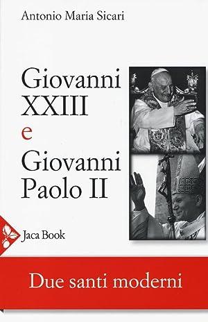 Giovanni XXIII e Giovanni Paolo II. Due Santi Moderni.: Sicari, Antonio M