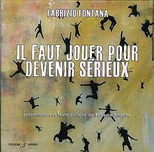 Il Faut Jouer Pour Devenir Sérieux.: Fontana, Fabrizio