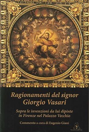 Ragionamenti del Signor Giorgio Vasari. Sopra le Invenzioni Da Lui Dipinte in Firenze nel Palazzo ...