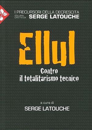 Ellul. Contro il Totalitarismo Tecnico.