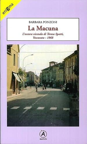 La Macuna. L'oscura vicenda di Teresa Spotti. Vescovato 1968.: Ponzoni, Barbara