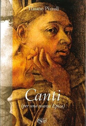 Canti (per una nuova epica).: Pizzoli, Tiziano