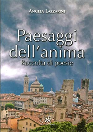 Paesaggi dell'Anima. Raccolta di Poesie.: Lazzarini, Angela
