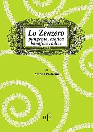 Lo zenzero. Pungente, esotica, benefica radice.: Pastorini, Marina