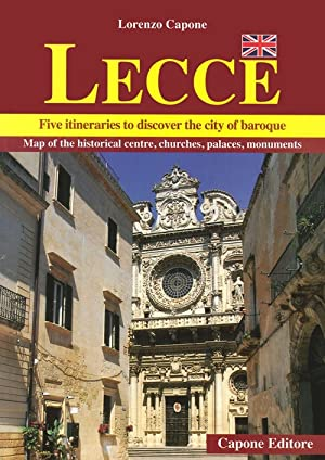 Lecce. Five itineraris to discover the city of baroque.: Capone, Lorenzo