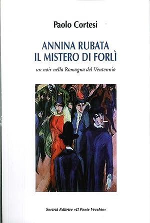 Annina rubata. Il mistero di Forlì.: Cortesi Paolo