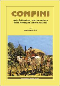 Confini. Arte e letteratura, storia e cultura della Romagna contemporanea. Vol. 47.