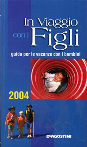 In Viaggio con i Figli. Guida per le Vacanze con i Bambini. 2004.
