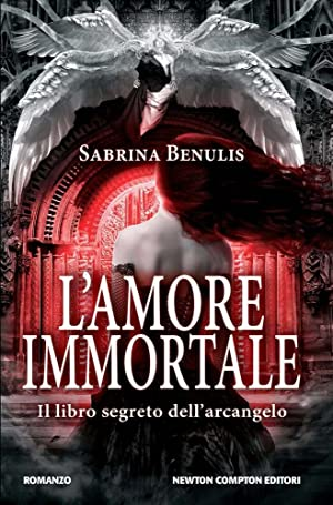 L'Amore Immortale. Il Libro Segreto dell'Arcangelo.: Benulis, Sabrina