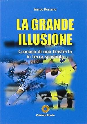 La grande illusione. Cronaca di una trasferta in terra spagnola.: Rossano, Marco