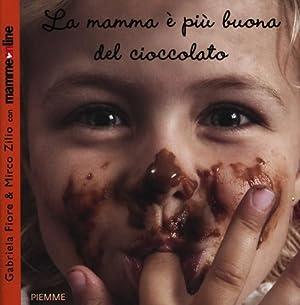 La mamma è più buona del cioccolato.: Fiore, Gabriela Zilio, Mirco