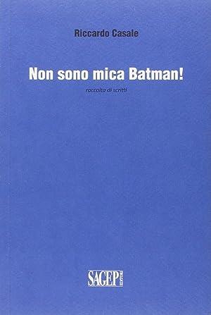 Non sono mica Batman! Raccolta di scritti.: Casale, Riccardo