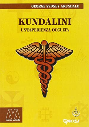Kundalini. Un'esperienza occulta.: Arundale, George S