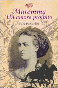 Maremma. Un amore proibito.: Gardini, M Pia