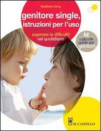 Genitore single, istruzioni per l'uso.: Deny, Madeleine