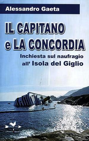 Il capitano e la Concordia. Inchiesta sul naufragio all'Isola del Giglio.: Gaeta, Alessandro