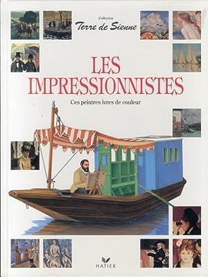 Les Impressionistes. Ces peintres ivres de couleur.