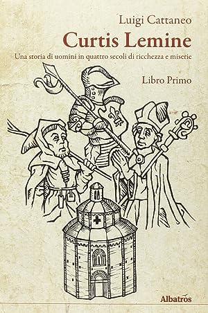 Curtis Lemine. Una Storia di Uomini in Quattro Secoli di Ricchezza e Miserie. Vol. 1.: Cattaneo, ...
