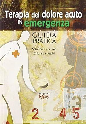 Terapia del dolore acuto in emergenza. Guida pratica.: Criscuolo, Salvatore Barneschi, Chiara