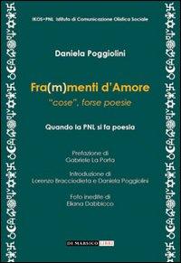 """Fra(m)menti d'amore. """"Cose"""", forse poesie.: Poggiolini, Daniela"""
