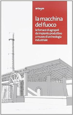 La macchina del fuoco. La fornace di Agropoli da impianto produttivo a museo di archeologia ...