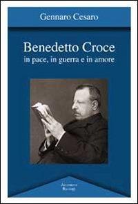 Benedetto Croce. In pace, in guerra e in amore.: Cesaro, Gennaro