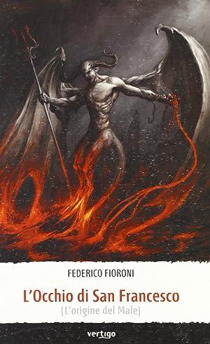 L'occhio di san Francesco (l'origine del male).: Fioroni, Federico
