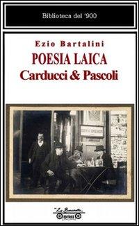 Poesia laica. Carducci & Pascoli.: Bartalini, Ezio