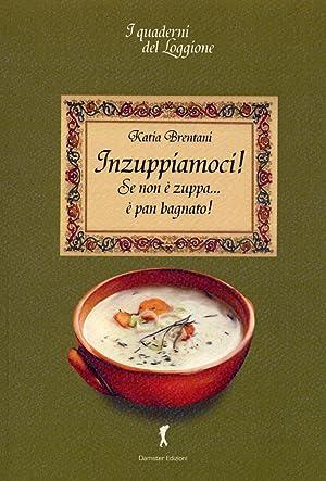 Inzuppiamoci! Se non è zuppa. è pan bagnato.: Brentani, Katia