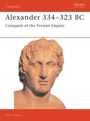Campaign 007 - Alexander 334 - 323 BC Conquest of the Persian Empire.: Warry, John