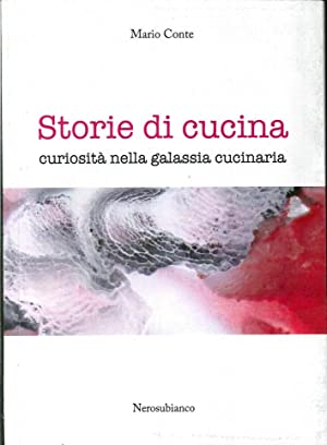 Storie di cucina. Curiosità nella galassia cucinaria.: Conte, Mario