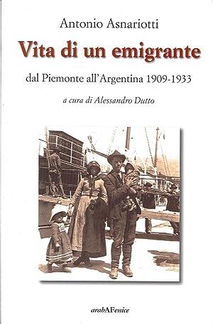 Vita di un Emigrante. Dal Piemonte all'Argentina 1909-1933.: Asnariotti, Antonio