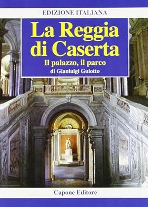 La Reggia di Caserta. Il Palazzo, il: Guiotto, Gianluigi