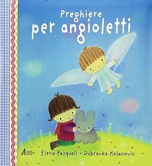 Preghiere per angioletti.: Pasquali, Elena