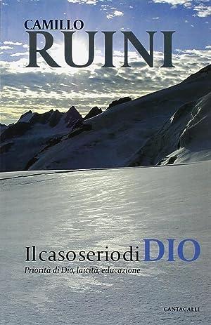 Il caso serio di Dio. Priorità di Dio, laicità, educazione.: Ruini, Camillo
