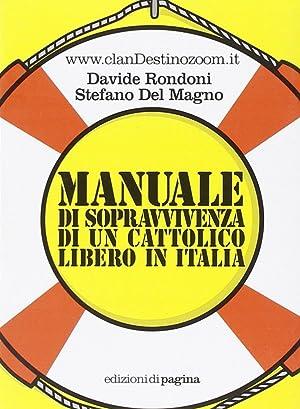 Manuale di sopravvivenza di un cattolico libero in Italia.: Rondoni, Davide Del Magno, Stefano