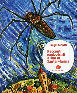 Racconti (s)pizzicati a sud di Santa Marina.: Chiriatti, Luigi