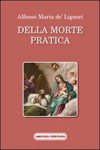 Della morte pratica.: Alfonso Maria de' Liguori (sant')