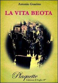 La vita beota.: Guarino, Antonio