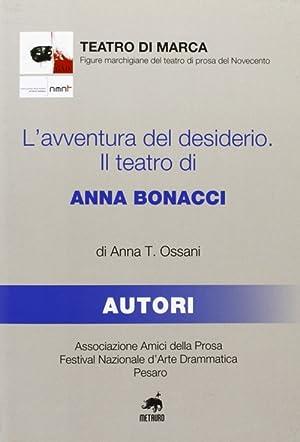 L'avventura del desiderio. Il teatro di Anna Bonacci.: Ossani, Anna T