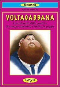 Voltagabbana. I politicanti sbruffoni che hanno cambiato l'Italia. In peggio.: Tommasi, ...