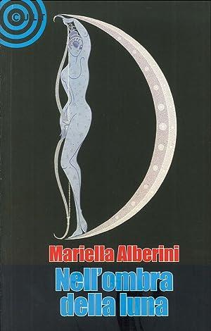 Nell'ombra della luna.: Alberini, Mirella