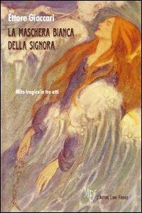La Maschera Bianca della Signora.: Giaccari, Ettore