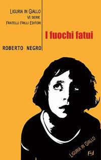 I fuochi fatui. Un'indagine del commissario Scichilone.: Negro, Roberto