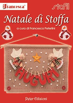 Natale di stoffa.: Peterlini, Francesca