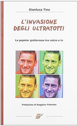 L'Invasione degli Ultratotti. La Popstar Giallorossa tra Calcio e tv.: Tino, Gianluca