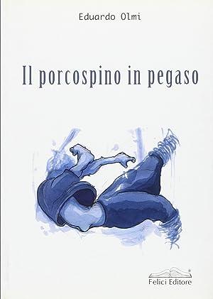 Il porcospino in Pegaso.: Olmi, Eduardo
